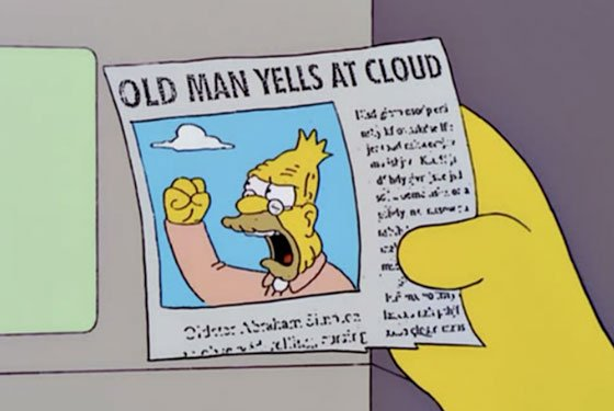 Screencap from an episode of THE SIMPSONS, showing a yellow hand holding a newspaper clipping with a photo of Grandpa Simpson, shaking his fist at a small cloud and yelling. Newspaper headline reads: OLD MAN YELLS AT CLOUD.