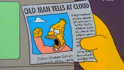 Old Man Yells At Cloud, from the Simpsons.